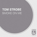 Smoke On Me/Tom Strobe