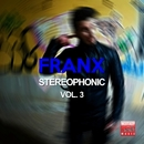 Stereophonic, Vol. 3/Franx