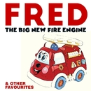 Fred The Big New Fire Engine & Other Favourites/Robin Lucas