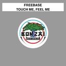 Touch Me, Feel Me/Freebase