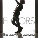 FLOORS/the powerful banana
