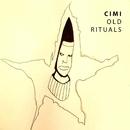 Old Rituals/Cimi