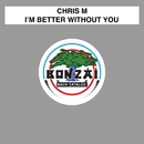 I'm Better Without You - The Remixes/Chris M