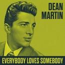 Everybody Loves Somebody/Dean Martin
