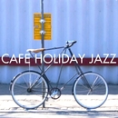 CAFE HOLIDAY JAZZ・・・休日にのんびりJAZZ/Various Artists