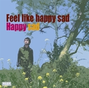 Feel like happy sad/HAPPY SAD