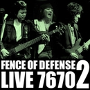 FENCE OF DEFENSE LIVE 7670 Part.2/FENCE OF DEFENSE