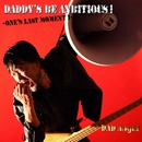DADDY'S BE ANBITIOUS !/DAD Angel