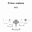 A-bee remixes -FACE-/A-bee