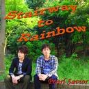 Stairway to Rainbow/Pearl Savior