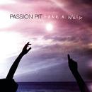 Take A Walk/Passion Pit