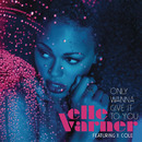Only Wanna Give It To You/Elle Varner feat. J. Cole