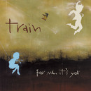 For Me It's You/Train