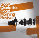 Good Morning Revival/Good Charlotte