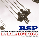 LA・LA・LA LOVE SONG ~ここから始まる恋物語~/RSP with DA BUBBLE GUM BROTHERS