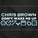 Don't Wake Me Up/Chris Brown
