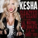 Sleazy REMIX 2.0 Get Sleazier (feat. Lil Wayne, Wiz Khalifa, T.I. & Andre 3000)/Ke$ha