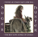 Sugar Hunter ~THE BEST LOVE SONGS OF CHARA~/Chara