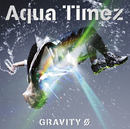 GRAVITY 0/Aqua Timez