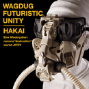 HAKAI/WAGDUG FUTURISTIC UNITY