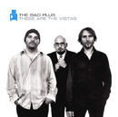 These Are The Vistas/The Bad Plus