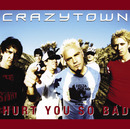 Hurt You So Bad (Album Version)/CRAZY TOWN