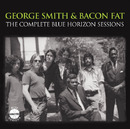 The Complete Blue Horizon Sessions/George Smith & Bacon Fat