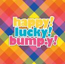 Happy! Lucky! bump.y!/bump.y