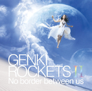 GENKI ROCKETS II-No border between us-/元気ロケッツ