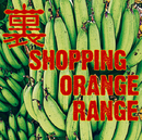 裏 SHOPPING/ORANGE RANGE