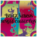 BO GUMBOS SINGLE COLLECTION/BO GUMBOS