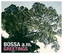 グリーティングス/Bossa a.m.