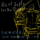 Best Angle for the Pianist - SUEMITSU & THE SUEMITH 05-08 -/SUEMITSU & THE SUEMITH