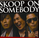 SKOOP ON SOMEBODY/Skoop On Somebody