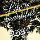 Life is beautiful/FLOW