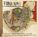 The Idler Wheel Is Wiser Than The Driver Of The Screw And Whipping Cords Will Serve You More Than.../Fiona Apple