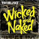 Wicked and Naked/TOTALFAT