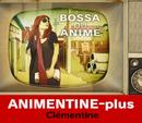 アニメンティーヌ・プラス~ボッサ・ドゥ・アニメ/Clementine