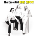 the essential Dixie Chicks/Dixie Chicks