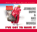 I'VE GOT TO HAVE IT/Jermaine Dupri & Nas featuring Monica