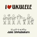 I Love Ukulele/Jake Shimabukuro