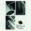 THE ROOTS/BEGIN