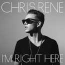 I'm Right Here/Chris Rene