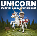 Quarter Century Single Best/UNICORN