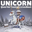 Quarter Century Live Best/UNICORN