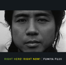 RIGHT HERE! RIGHT NOW!/藤井 フミヤ