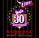 MASAYUKI SUZUKI 30TH ANNIVERSARY LIVE THE ROOTS~could be the night~/鈴木 雅之