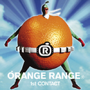 1st CONTACT/ORANGE RANGE
