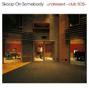 undressed~club SOS~/Skoop On Somebody