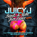 Bandz A Make Her Dance Remix feat. French Montana, Lola Monroe, Wiz Khalifa and B.O.B/Juicy J